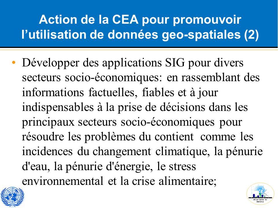 African Centre for Statistics Action de la CEA pour promouvoir l'utilisation de données geo-spatiales (2) Développer des applications SIG pour divers