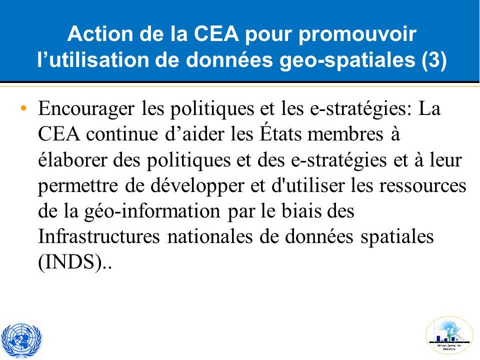 African Centre for Statistics Action de la CEA pour promouvoir l'utilisation de données geo-spatiales (3) Encourager les politiques et les e-stratégie