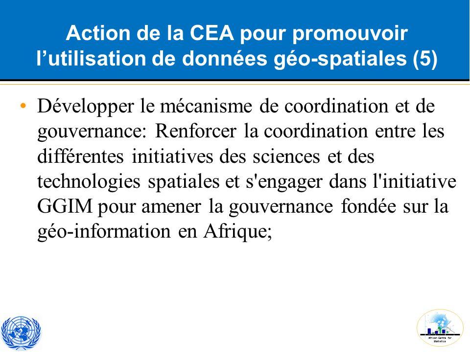 African Centre for Statistics Action de la CEA pour promouvoir l'utilisation de données géo-spatiales (5) Développer le mécanisme de coordination et d