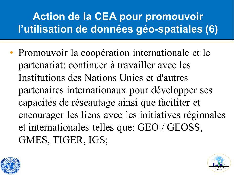 African Centre for Statistics Action de la CEA pour promouvoir l'utilisation de données géo-spatiales (6) Promouvoir la coopération internationale et