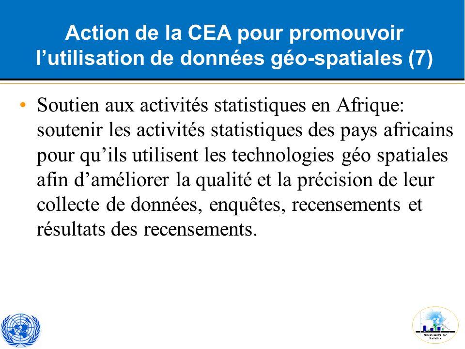 African Centre for Statistics Action de la CEA pour promouvoir l'utilisation de données géo-spatiales (7) Soutien aux activités statistiques en Afriqu