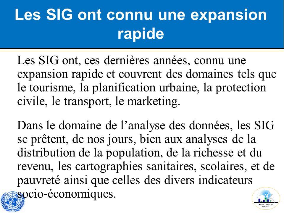 African Centre for Statistics Les SIG ont connu une expansion rapide Les SIG ont, ces dernières années, connu une expansion rapide et couvrent des dom