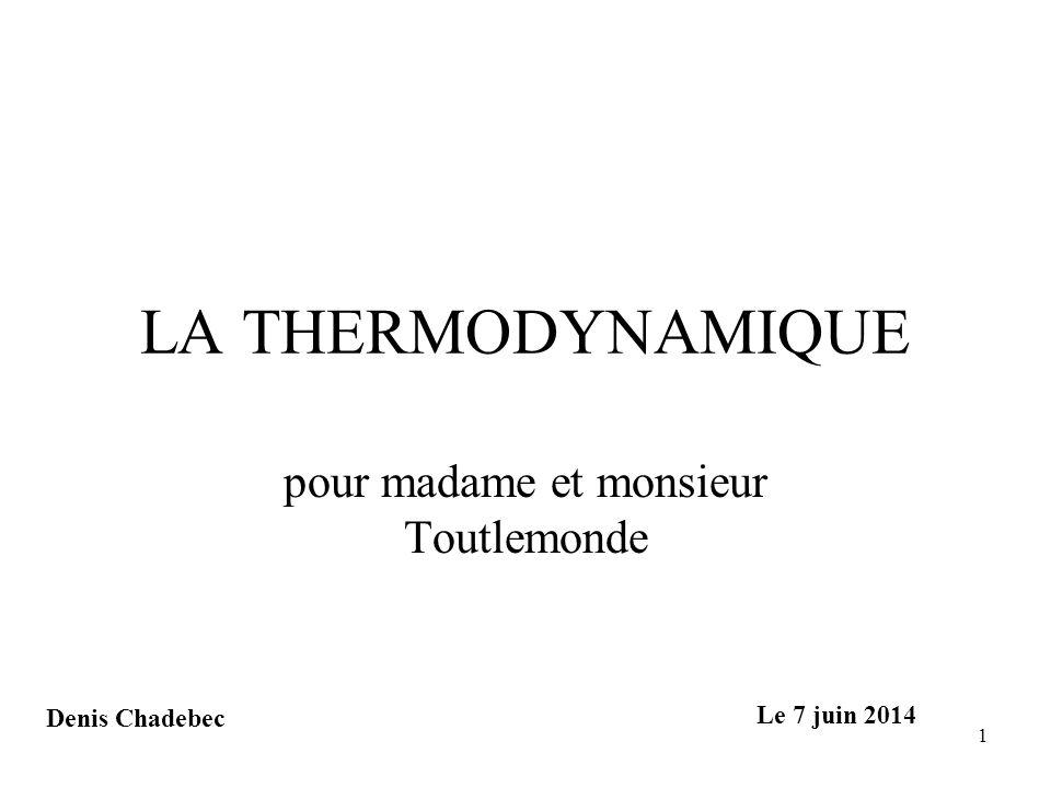 1 LA THERMODYNAMIQUE pour madame et monsieur Toutlemonde Denis Chadebec Le 7 juin 2014