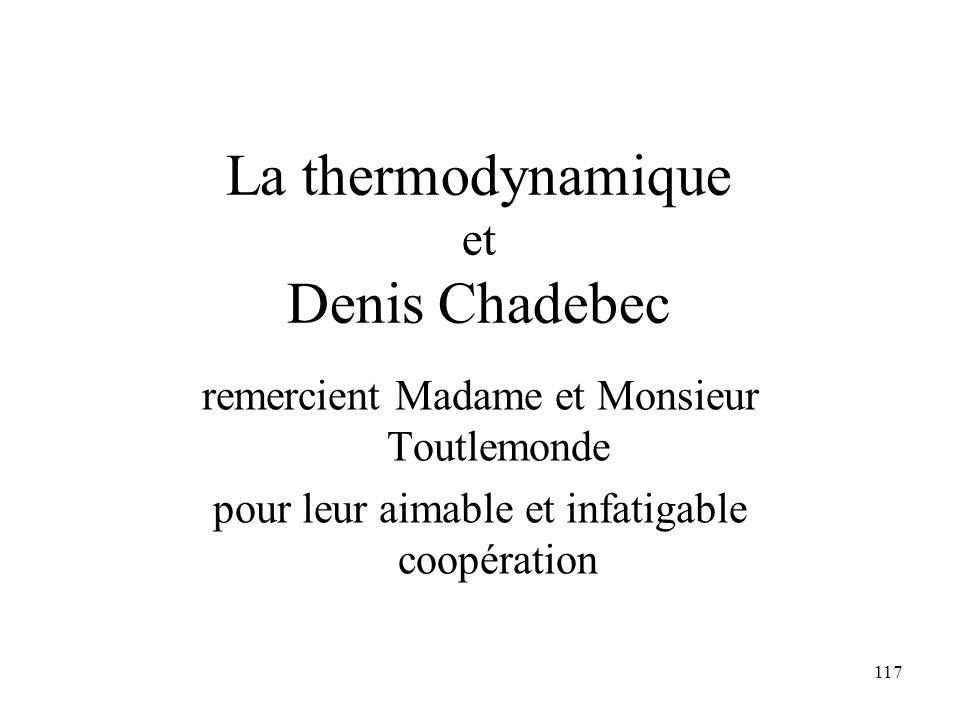 117 La thermodynamique et Denis Chadebec remercient Madame et Monsieur Toutlemonde pour leur aimable et infatigable coopération