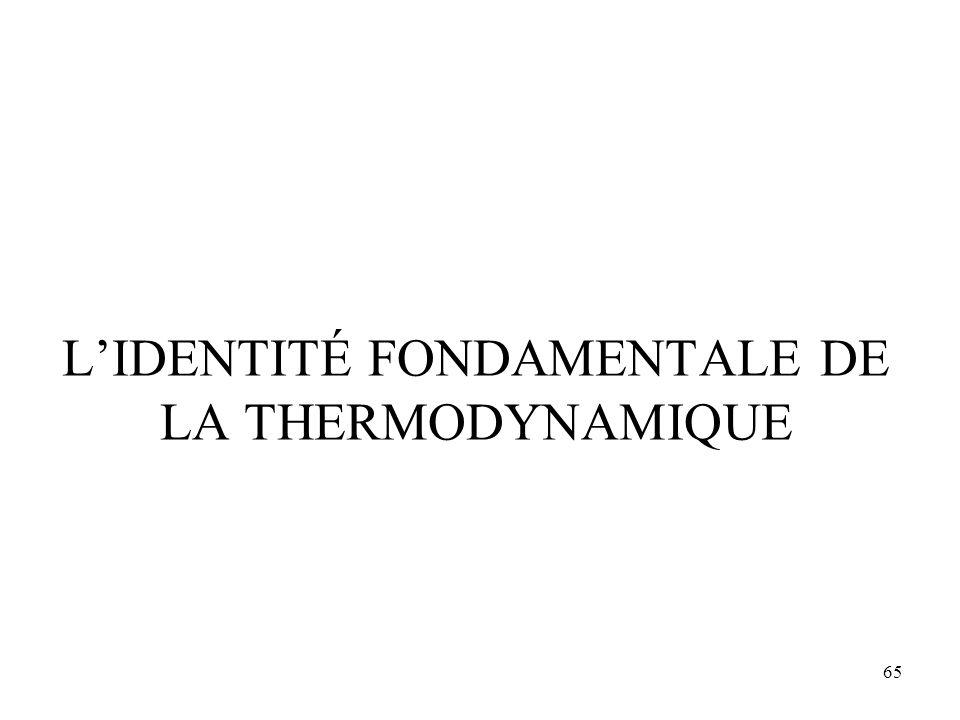 65 L'IDENTITÉ FONDAMENTALE DE LA THERMODYNAMIQUE