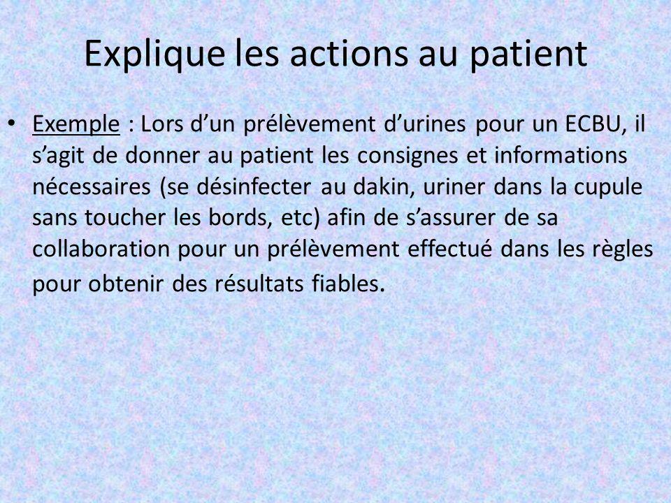 Explique les actions au patient Exemple : Lors d'un prélèvement d'urines pour un ECBU, il s'agit de donner au patient les consignes et informations né