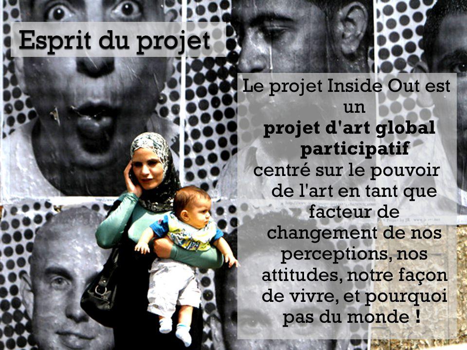 Le projet Inside Out est un projet d art global participatif centré sur le pouvoir de l art en tant que facteur de changement de nos perceptions, nos attitudes, notre façon de vivre, et pourquoi pas du monde !