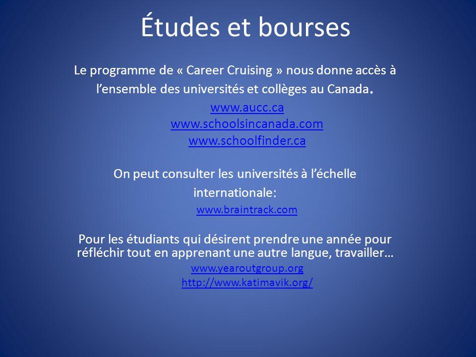 Études et bourses Le programme de « Career Cruising » nous donne accès à l'ensemble des universités et collèges au Canada. www.aucc.ca www.schoolsinca