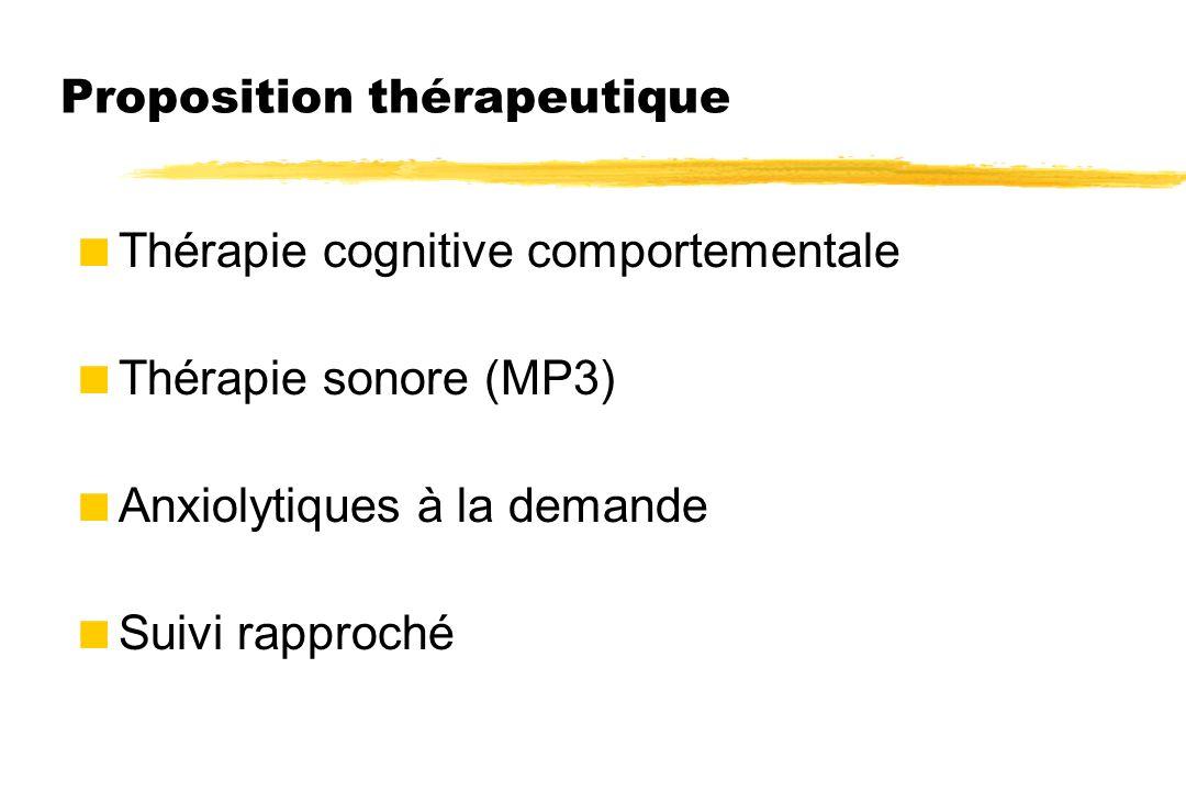 Proposition thérapeutique  Thérapie cognitive comportementale  Thérapie sonore (MP3)  Anxiolytiques à la demande  Suivi rapproché