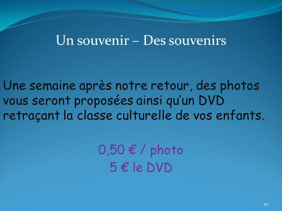 Un souvenir – Des souvenirs Une semaine après notre retour, des photos vous seront proposées ainsi qu'un DVD retraçant la classe culturelle de vos enfants.