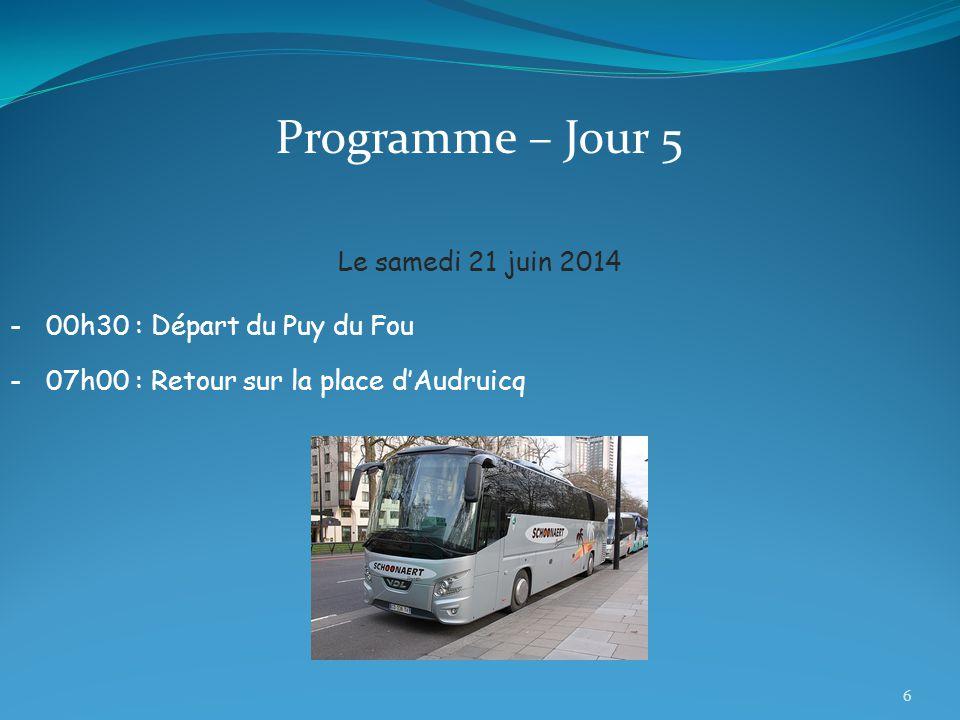 Programme – Jour 5 Le samedi 21 juin 2014 -00h30 : Départ du Puy du Fou -07h00 : Retour sur la place d'Audruicq 6