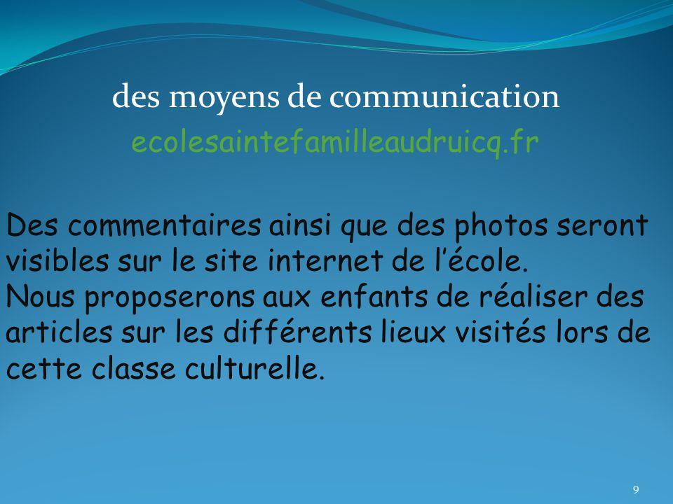 des moyens de communication ecolesaintefamilleaudruicq.fr Des commentaires ainsi que des photos seront visibles sur le site internet de l'école.