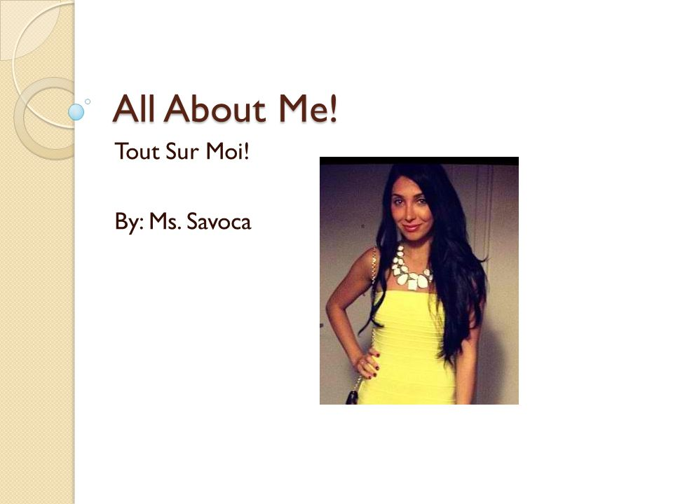 All About Me! Tout Sur Moi! By: Ms. Savoca