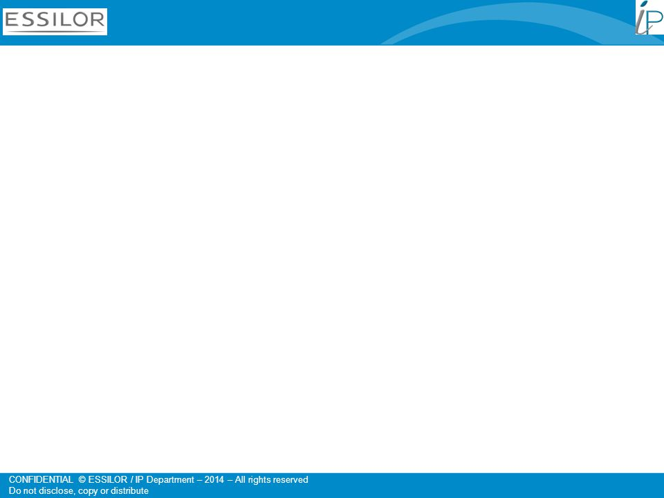 CONFIDENTIAL © ESSILOR / IP Department – 2014 – All rights reserved Do not disclose, copy or distribute Protection par brevet…