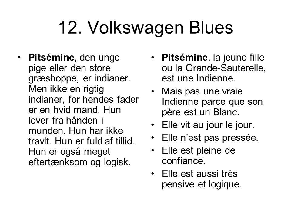 12. Volkswagen Blues Pitsémine, den unge pige eller den store græshoppe, er indianer. Men ikke en rigtig indianer, for hendes fader er en hvid mand. H