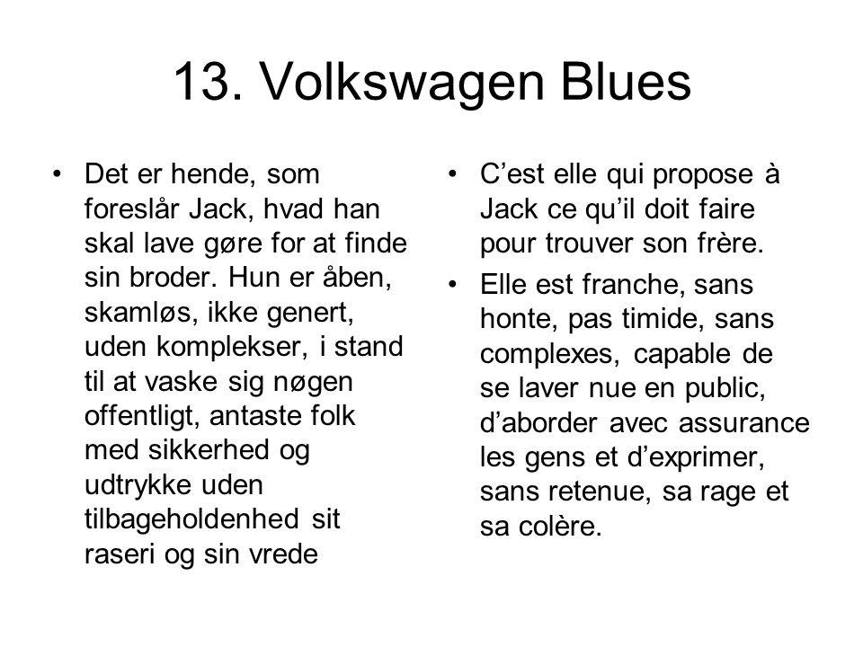 13. Volkswagen Blues Det er hende, som foreslår Jack, hvad han skal lave gøre for at finde sin broder. Hun er åben, skamløs, ikke genert, uden komplek