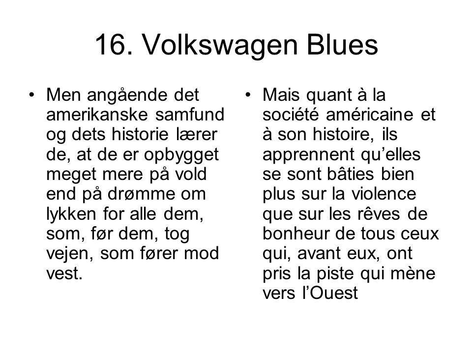 16. Volkswagen Blues Men angående det amerikanske samfund og dets historie lærer de, at de er opbygget meget mere på vold end på drømme om lykken for