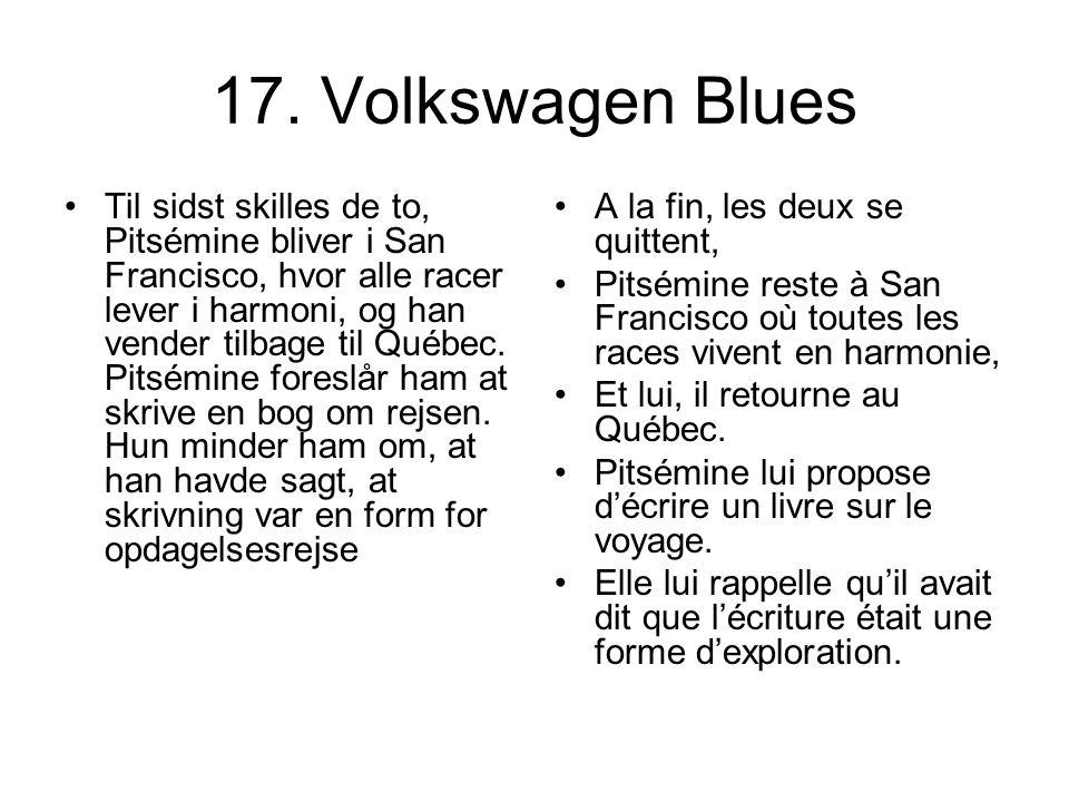 17. Volkswagen Blues Til sidst skilles de to, Pitsémine bliver i San Francisco, hvor alle racer lever i harmoni, og han vender tilbage til Québec. Pit