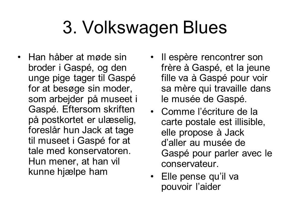 3. Volkswagen Blues Han håber at møde sin broder i Gaspé, og den unge pige tager til Gaspé for at besøge sin moder, som arbejder på museet i Gaspé. Ef