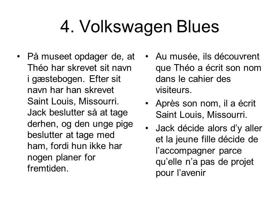 4. Volkswagen Blues På museet opdager de, at Théo har skrevet sit navn i gæstebogen. Efter sit navn har han skrevet Saint Louis, Missourri. Jack beslu
