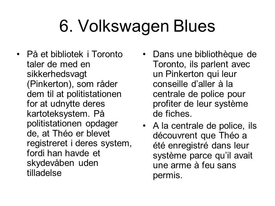6. Volkswagen Blues På et bibliotek i Toronto taler de med en sikkerhedsvagt (Pinkerton), som råder dem til at politistationen for at udnytte deres ka