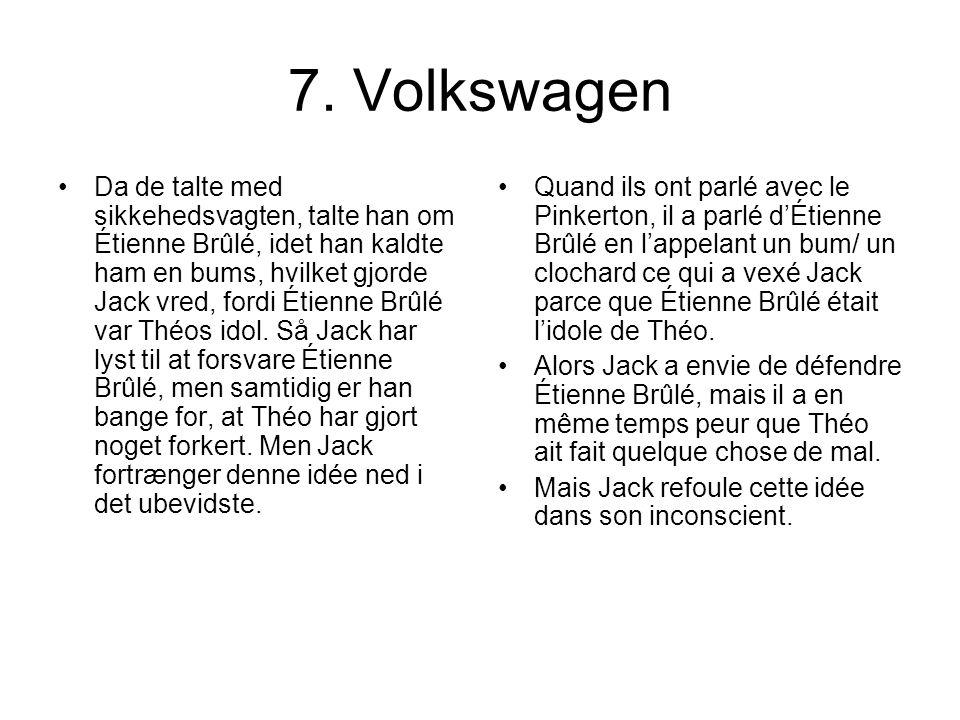 7. Volkswagen Da de talte med sikkehedsvagten, talte han om Étienne Brûlé, idet han kaldte ham en bums, hvilket gjorde Jack vred, fordi Étienne Brûlé