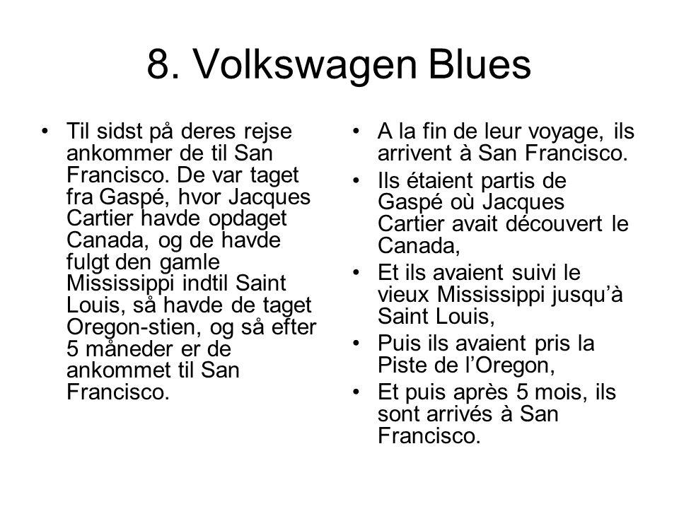 8. Volkswagen Blues Til sidst på deres rejse ankommer de til San Francisco. De var taget fra Gaspé, hvor Jacques Cartier havde opdaget Canada, og de h