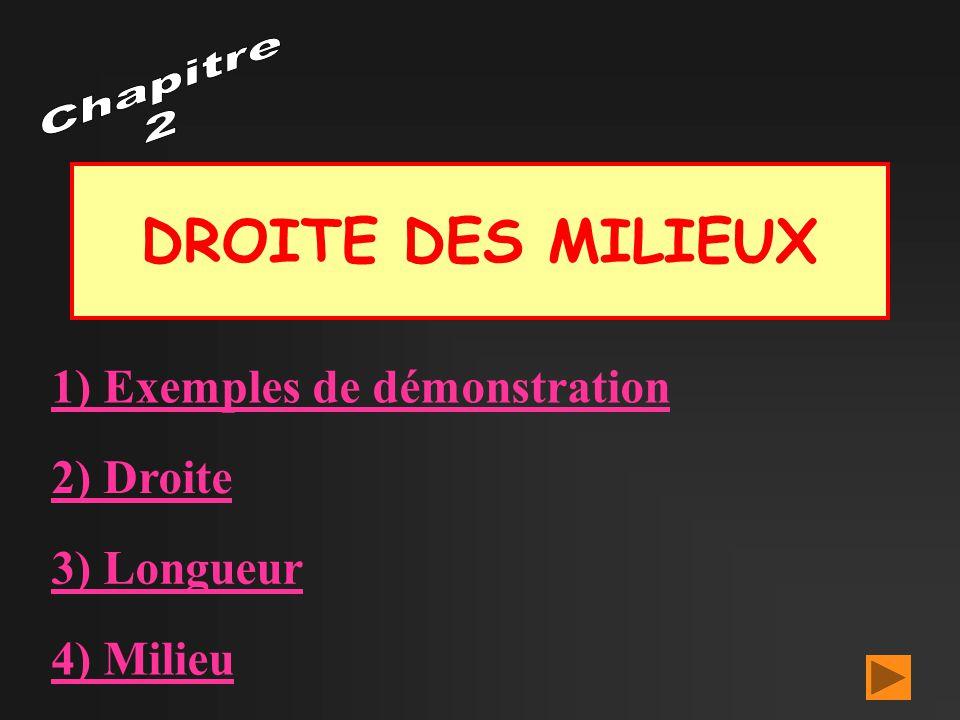 DROITE DES MILIEUX 1) Exemples de démonstration 2) Droite 3) Longueur 4) Milieu
