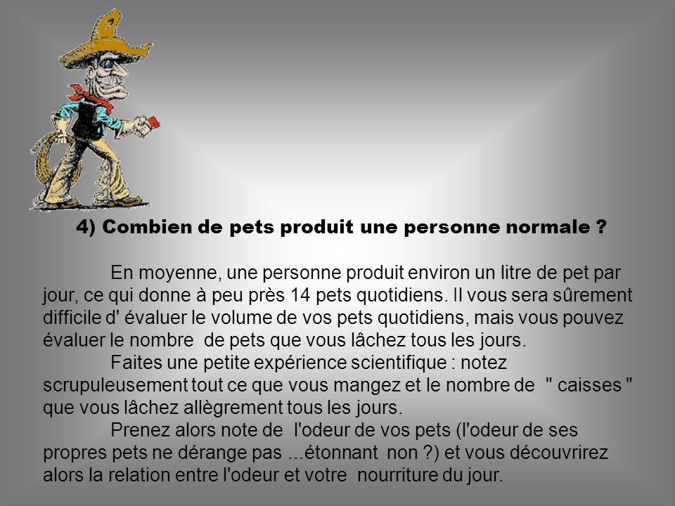 4) Combien de pets produit une personne normale .