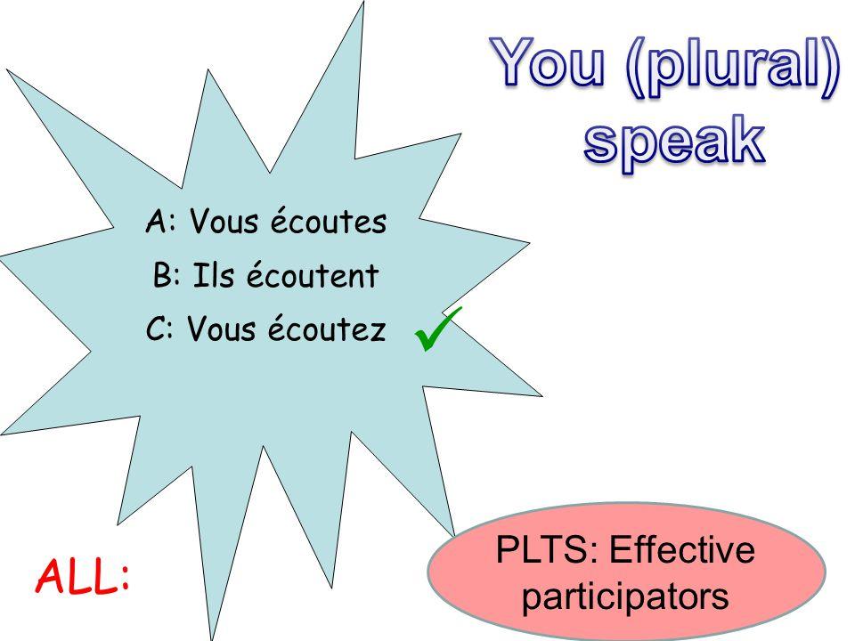 A: Vous écoutes B: Ils écoutent C: Vous écoutez ALL: PLTS: Effective participators