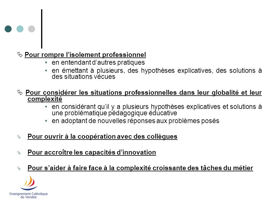 Formation professionnalisante – DEC 85 – Catherine MALINGE Objectifs :  Eclairer une situation, l'analyser, prendre du recul.