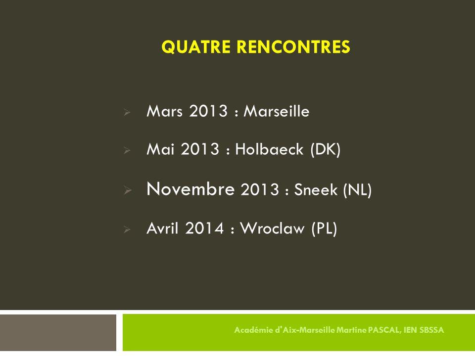  Mars 2013 : Marseille  Mai 2013 : Holbaeck (DK)  Novembre 2013 : Sneek (NL)  Avril 2014 : Wroclaw (PL) QUATRE RENCONTRES Académie d'Aix-Marseille
