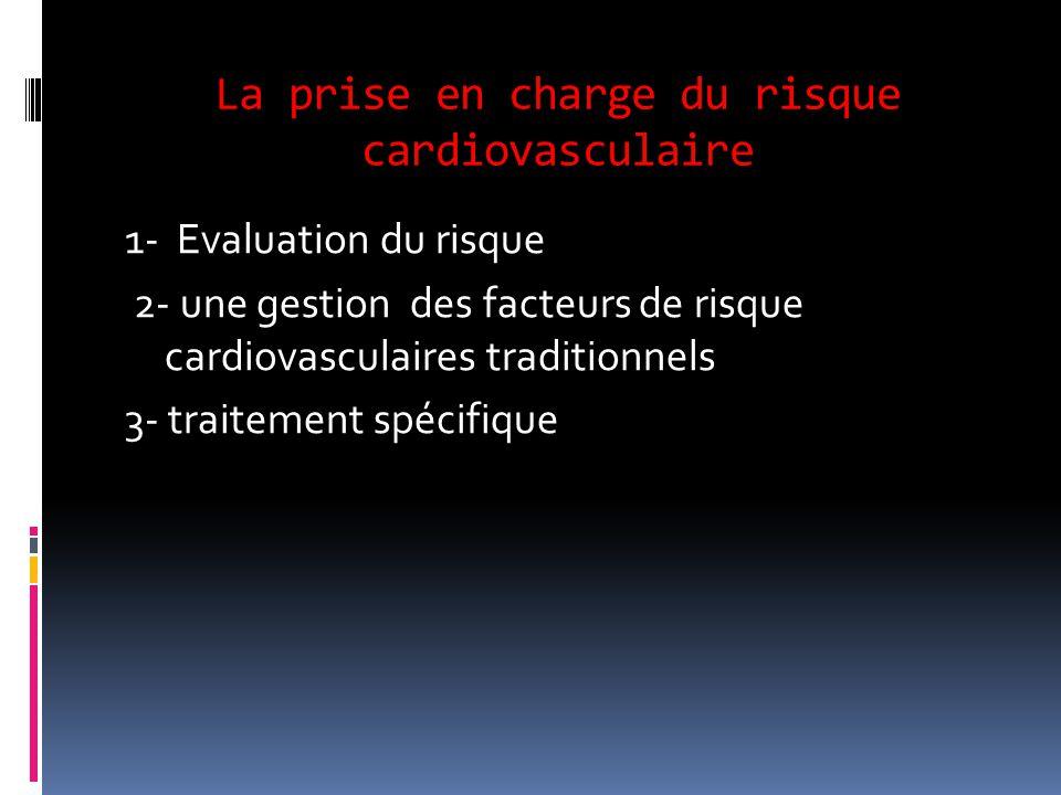 La prise en charge du risque cardiovasculaire 1- Evaluation du risque 2- une gestion des facteurs de risque cardiovasculaires traditionnels 3- traitem