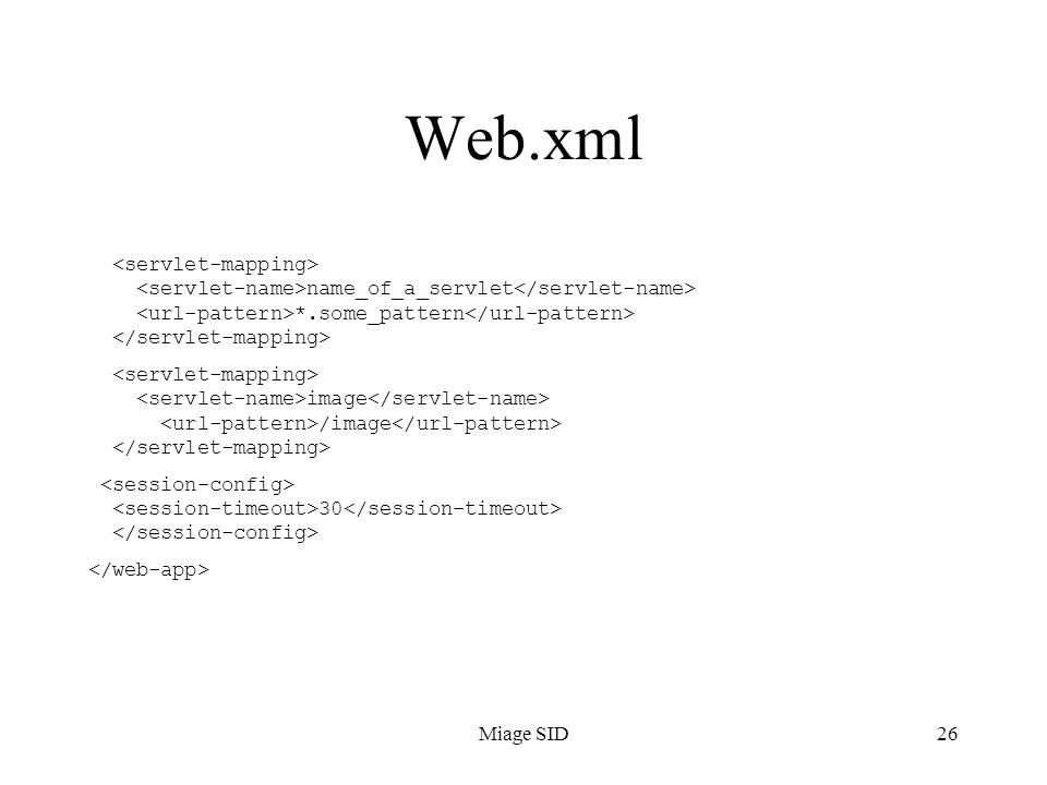Miage SID26 Web.xml name_of_a_servlet *.some_pattern image /image 30