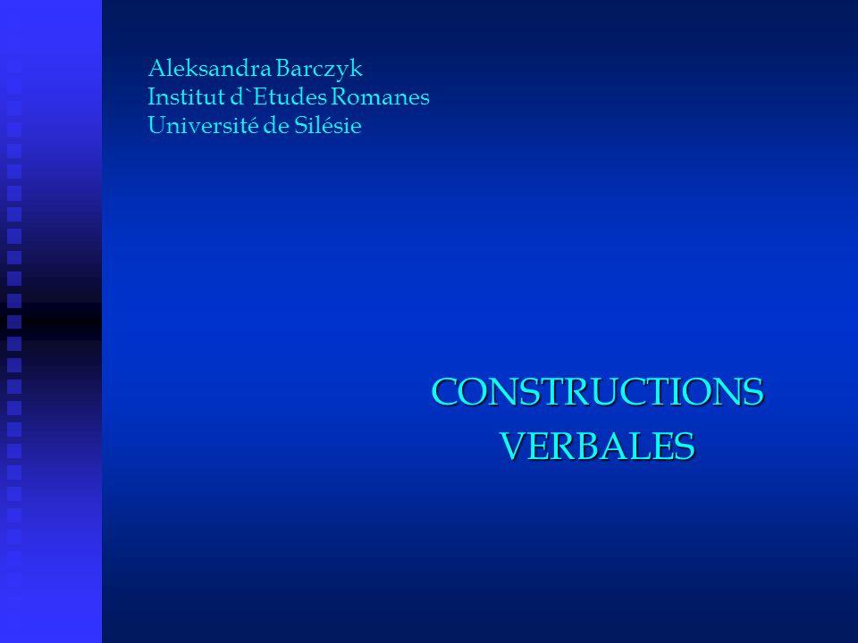 Aleksandra Barczyk Institut d`Etudes Romanes Université de Silésie CONSTRUCTIONSVERBALES