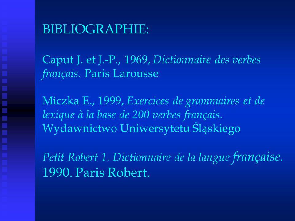 BIBLIOGRAPHIE: Caput J. et J.-P., 1969, Dictionnaire des verbes français. Paris Larousse Miczka E., 1999, Exercices de grammaires et de lexique à la b