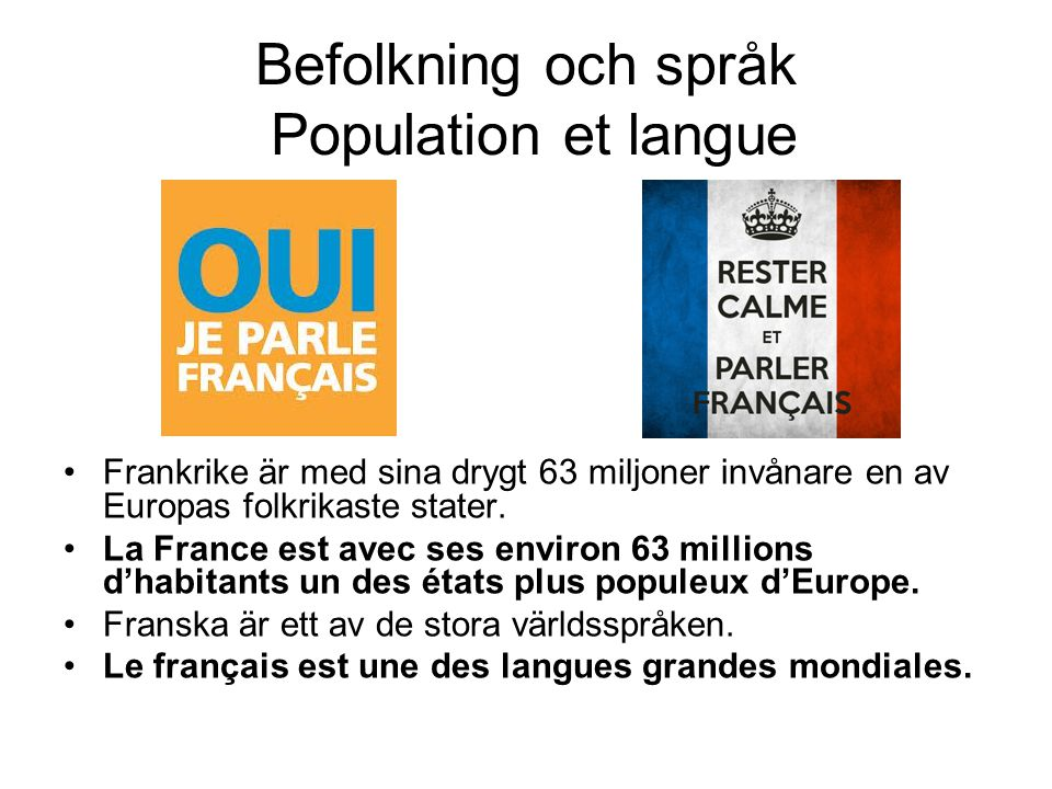 Befolkning och språk Population et langue Frankrike är med sina drygt 63 miljoner invånare en av Europas folkrikaste stater.