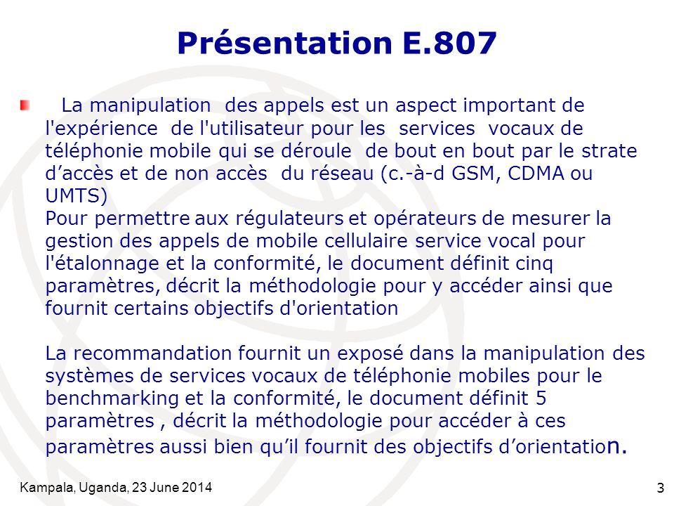 Kampala, Uganda, 23 June 20143 Présentation E.807 La manipulation des appels est un aspect important de l'expérience de l'utilisateur pour les service