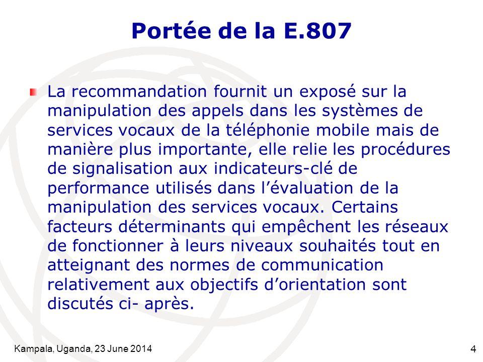 Kampala, Uganda, 23 June 20144 Portée de la E.807 La recommandation fournit un exposé sur la manipulation des appels dans les systèmes de services voc