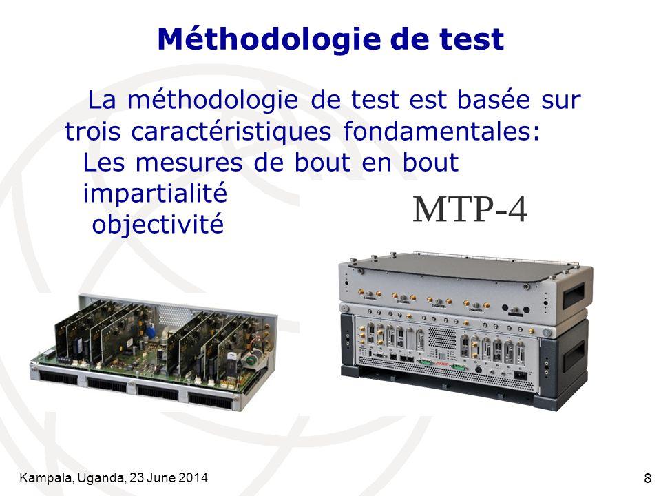 Kampala, Uganda, 23 June 20148 Méthodologie de test La méthodologie de test est basée sur trois caractéristiques fondamentales: Les mesures de bout en