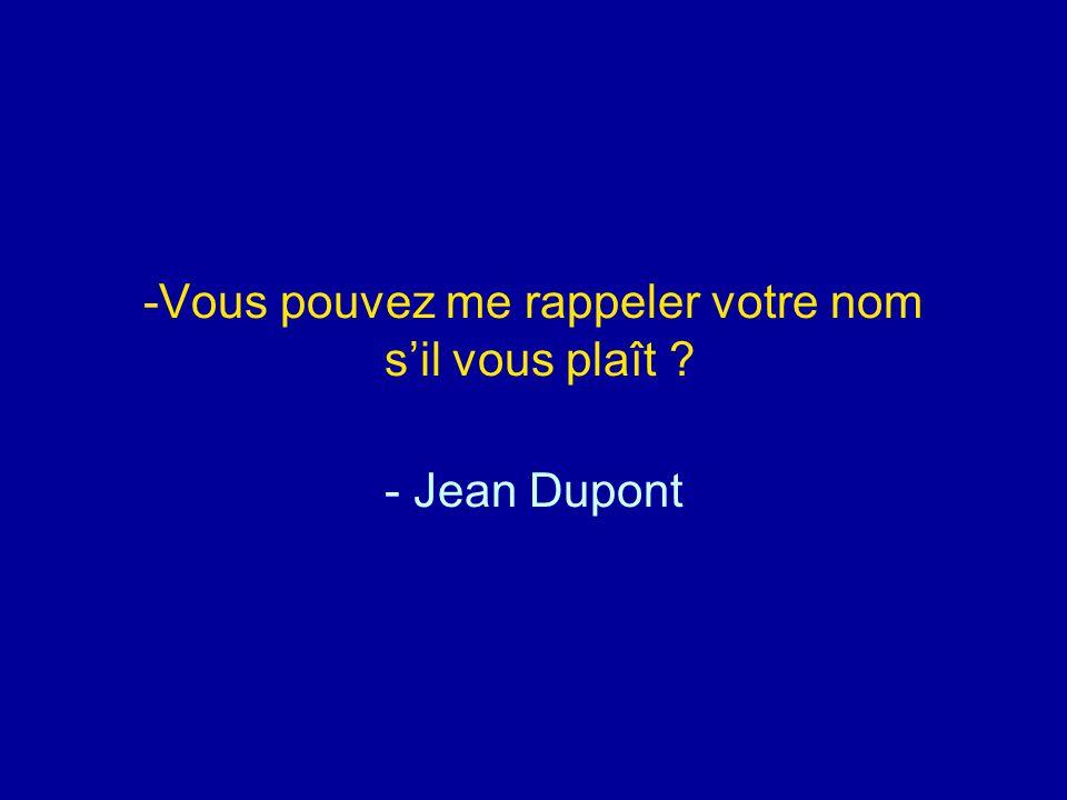 -Vous pouvez me rappeler votre nom s'il vous plaît ? - Jean Dupont