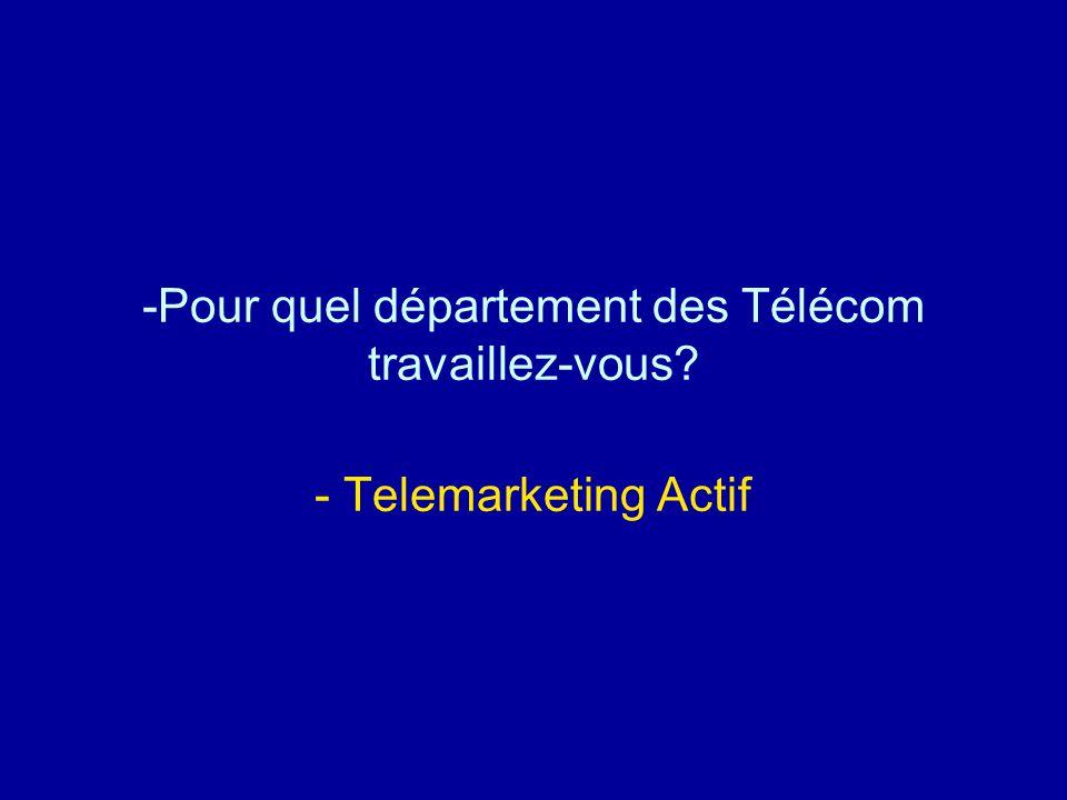 -Pour quel département des Télécom travaillez-vous? - Telemarketing Actif