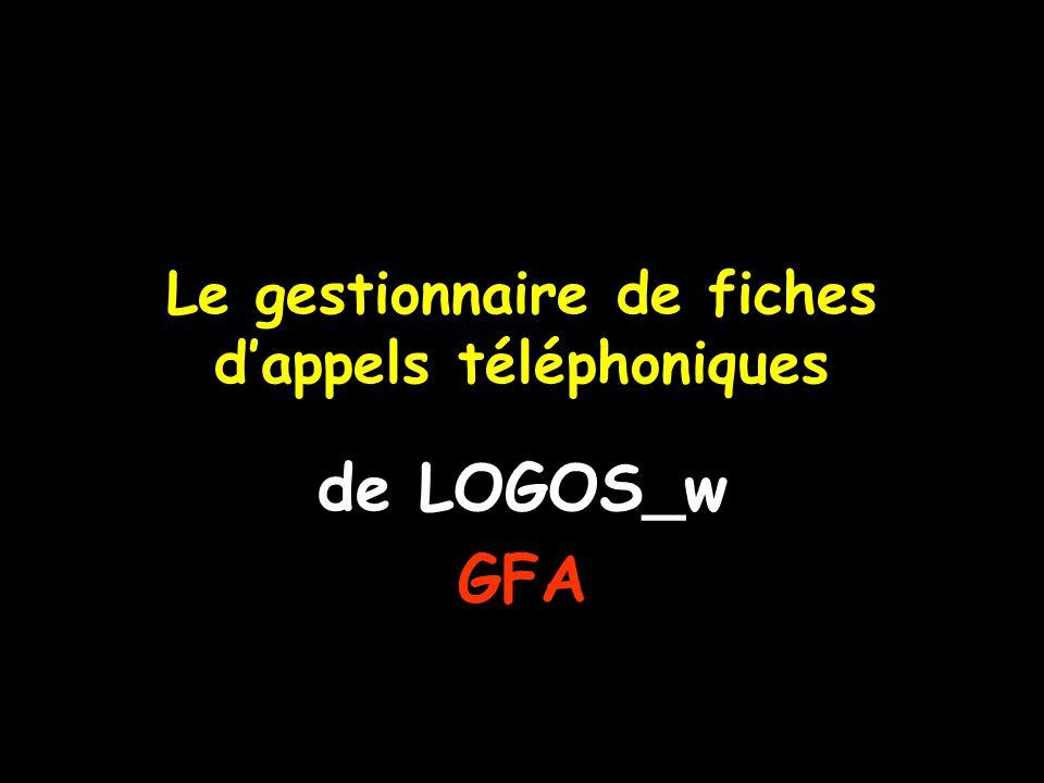Le gestionnaire de fiches d'appels téléphoniques de LOGOS_w GFA