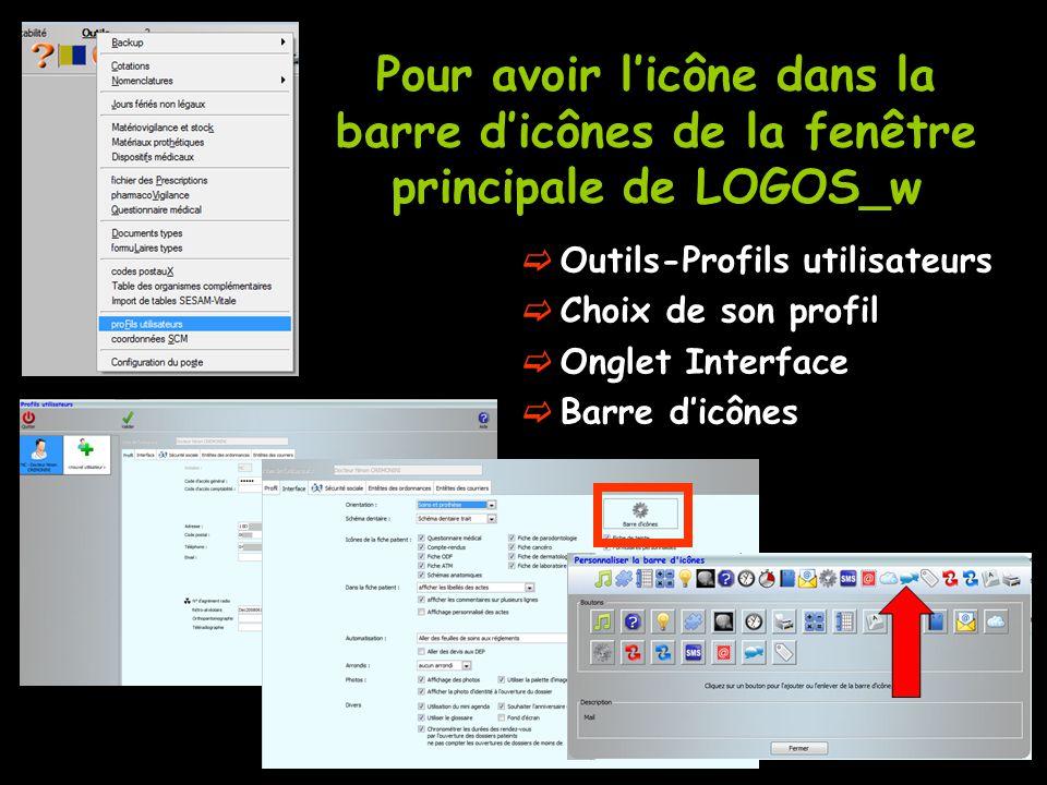 Pour avoir l'icône dans la barre d'icônes de la fenêtre principale de LOGOS_w  Outils-Profils utilisateurs  Choix de son profil  Onglet Interface 