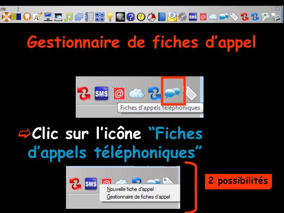 """Gestionnaire de fiches d'appel  Clic sur l'icône """"Fiches d'appels téléphoniques"""" 2 possibilités"""