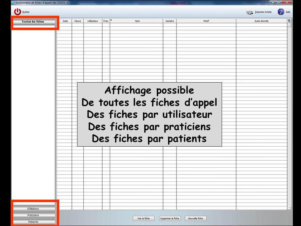 Affichage possible De toutes les fiches d'appel Des fiches par utilisateur Des fiches par praticiens Des fiches par patients