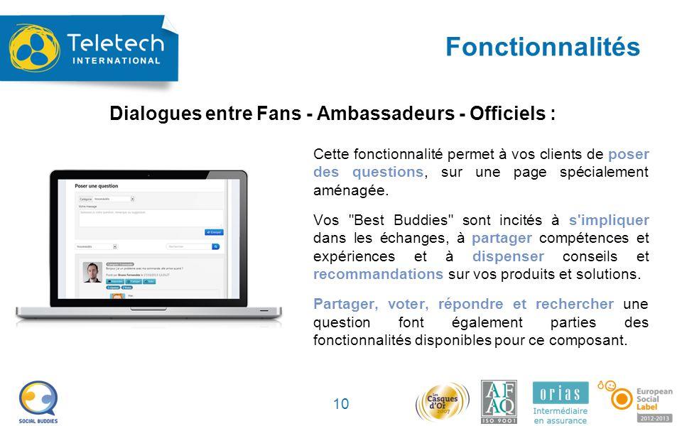 Fonctionnalités 10 Cette fonctionnalité permet à vos clients de poser des questions, sur une page spécialement aménagée.