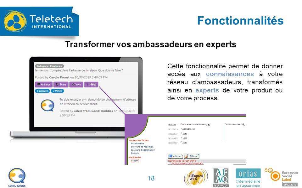Fonctionnalités 18 Cette fonctionnalité permet de donner accès aux connaissances à votre réseau d'ambassadeurs, transformés ainsi en experts de votre produit ou de votre process.