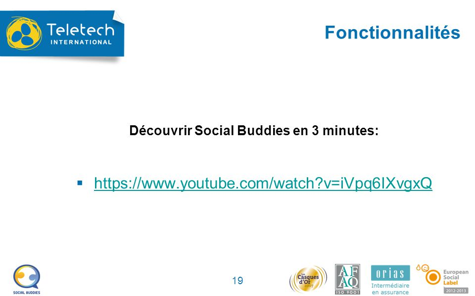 Fonctionnalités Découvrir Social Buddies en 3 minutes:  https://www.youtube.com/watch v=iVpq6IXvgxQ https://www.youtube.com/watch v=iVpq6IXvgxQ 19