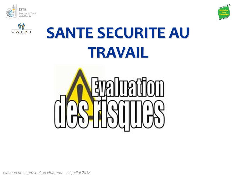 Matinée de la prévention Nouméa – 24 juillet 2013 SANTE SECURITE AU TRAVAIL